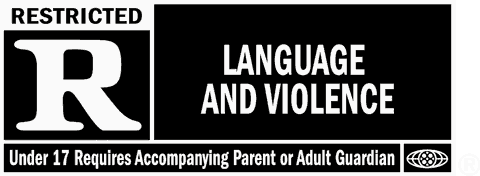 Rated R - Language and Violence, Under 17 Requires Accompanying Parent or Guardian